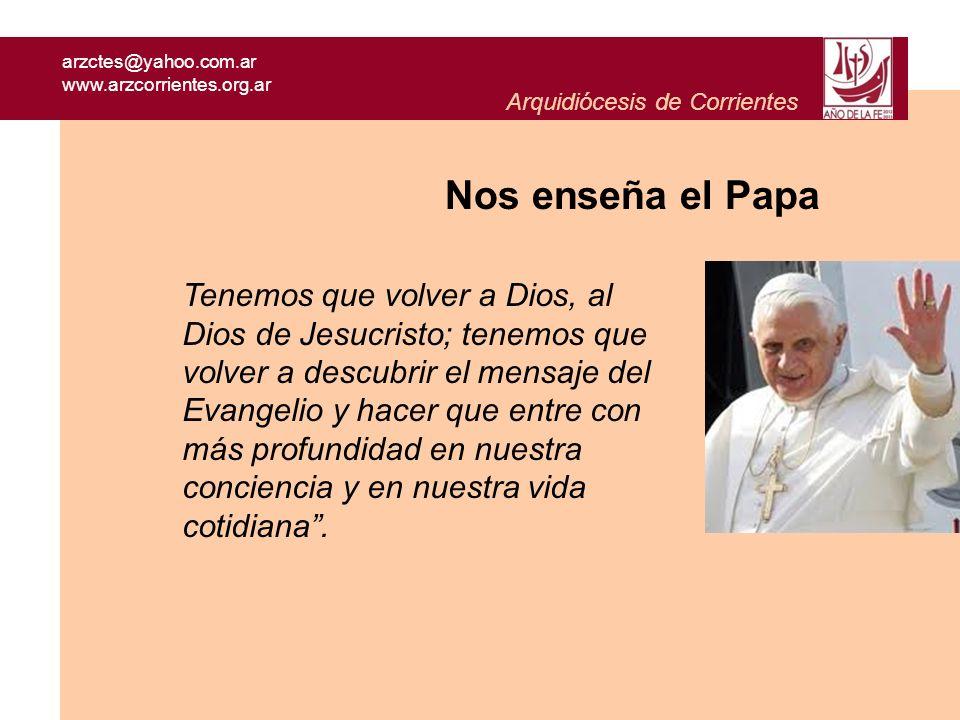 arzctes@yahoo.com.ar www.arzcorrientes.org.ar Arquidiócesis de Corrientes Nos enseña el Papa Tenemos que volver a Dios, al Dios de Jesucristo; tenemos