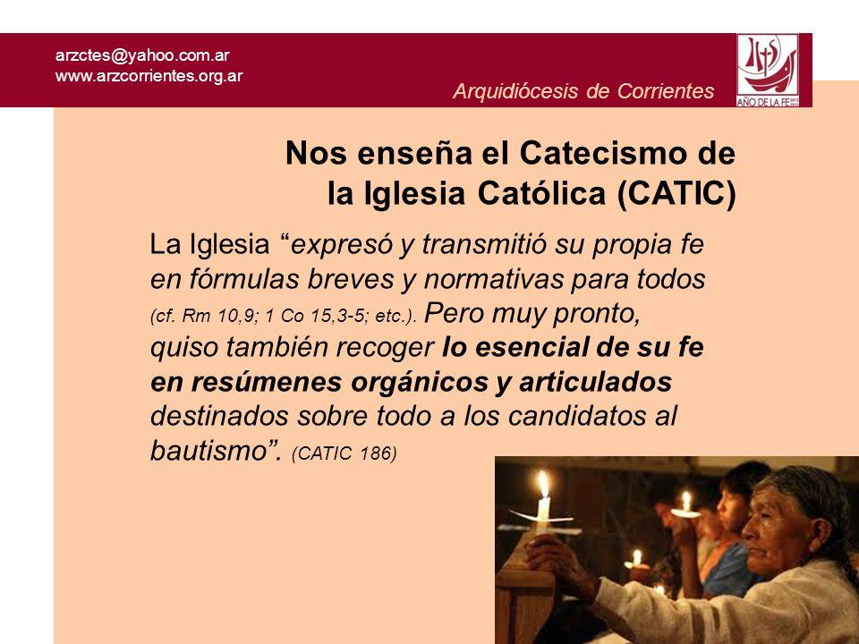arzctes@yahoo.com.ar www.arzcorrientes.org.ar Arquidiócesis de Corrientes Nos enseña el Catecismo de la Iglesia Católica (CATIC) Se llamaron a estas síntesis de la fe profesiones de fe porque resumen la fe que profesan los cristianos.