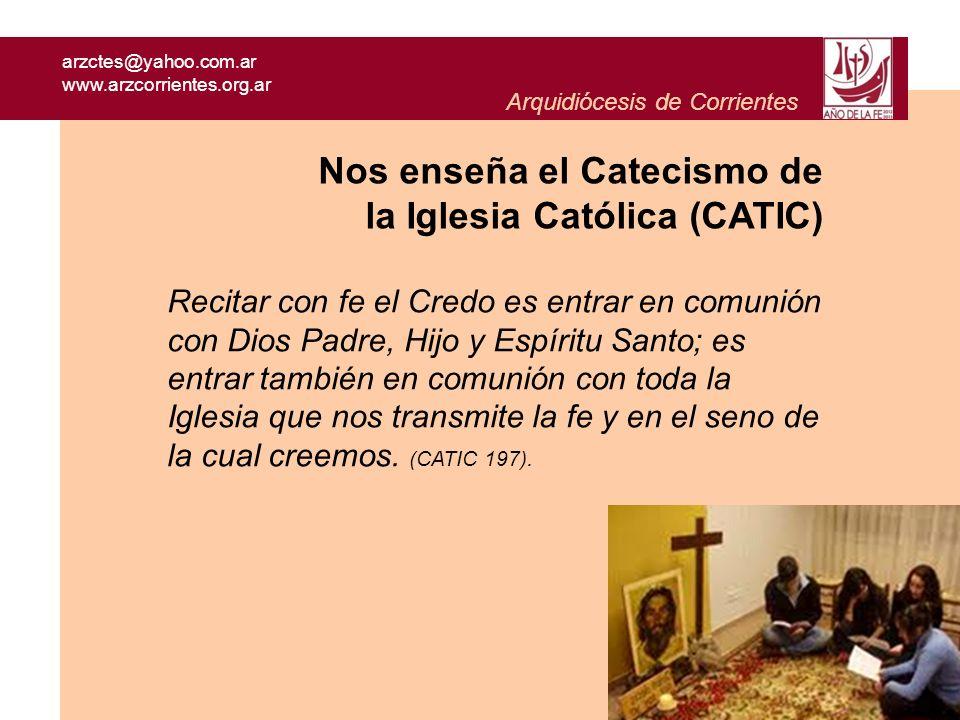 arzctes@yahoo.com.ar www.arzcorrientes.org.ar Arquidiócesis de Corrientes Recitar con fe el Credo es entrar en comunión con Dios Padre, Hijo y Espírit