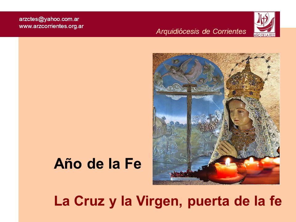 Arquidiócesis de Corrientes arzctes@yahoo.com.ar www.arzcorrientes.org.ar Año de la Fe La Cruz y la Virgen, puerta de la fe