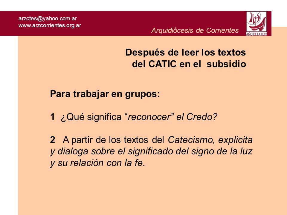 arzctes@yahoo.com.ar www.arzcorrientes.org.ar Arquidiócesis de Corrientes Para trabajar en grupos: 1 ¿Qué significa reconocer el Credo? 2 A partir de