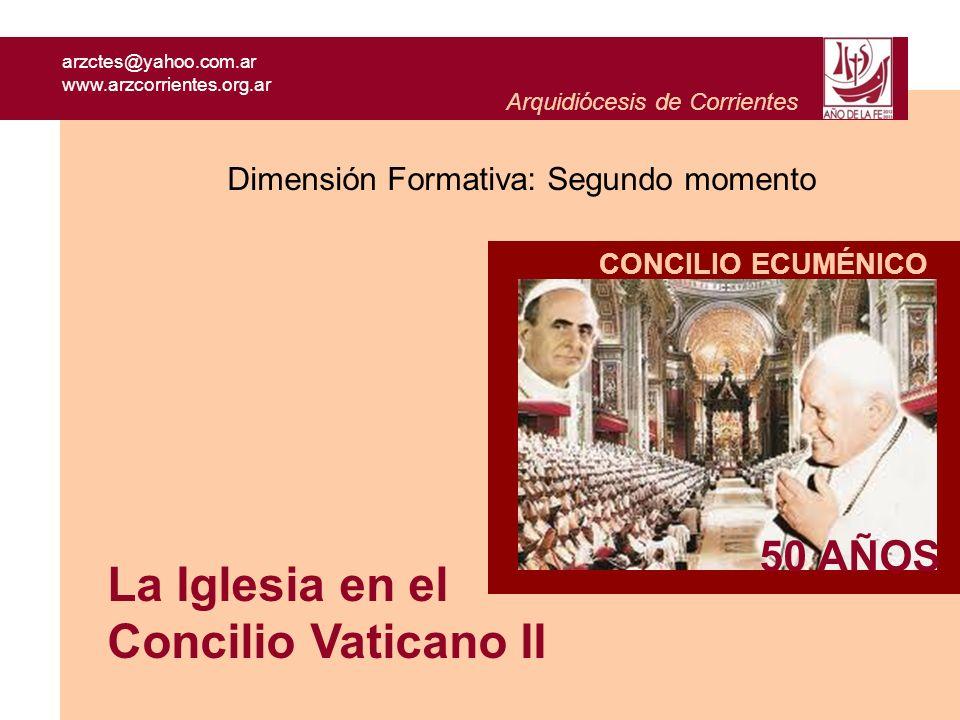 arzctes@yahoo.com.ar www.arzcorrientes.org.ar Arquidiócesis de Corrientes Dimensión Formativa: Segundo momento La Iglesia en el Concilio Vaticano II 5