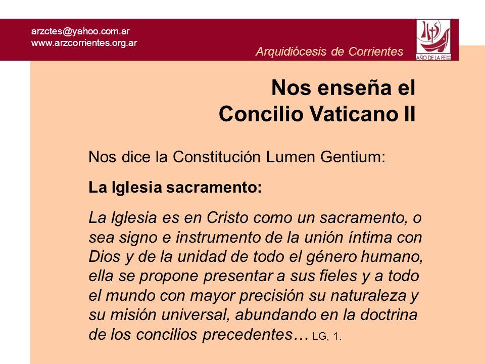 arzctes@yahoo.com.ar www.arzcorrientes.org.ar Arquidiócesis de Corrientes Nos dice la Constitución Lumen Gentium: La Iglesia es en Cristo como un sacr