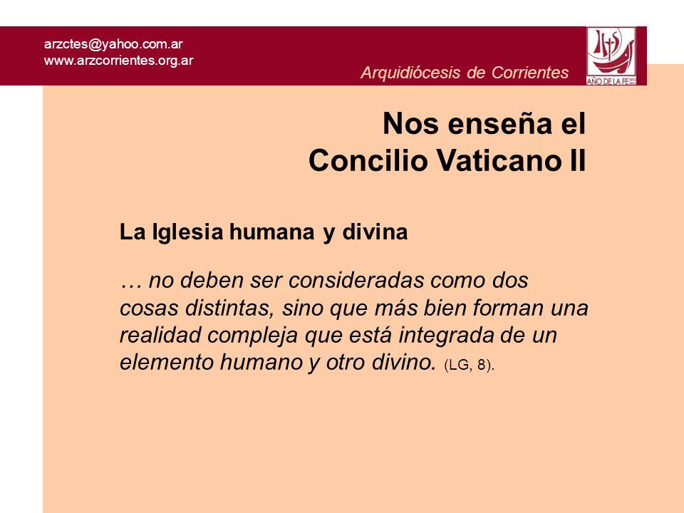 arzctes@yahoo.com.ar www.arzcorrientes.org.ar Arquidiócesis de Corrientes La Iglesia humana y divina … no deben ser consideradas como dos cosas distin