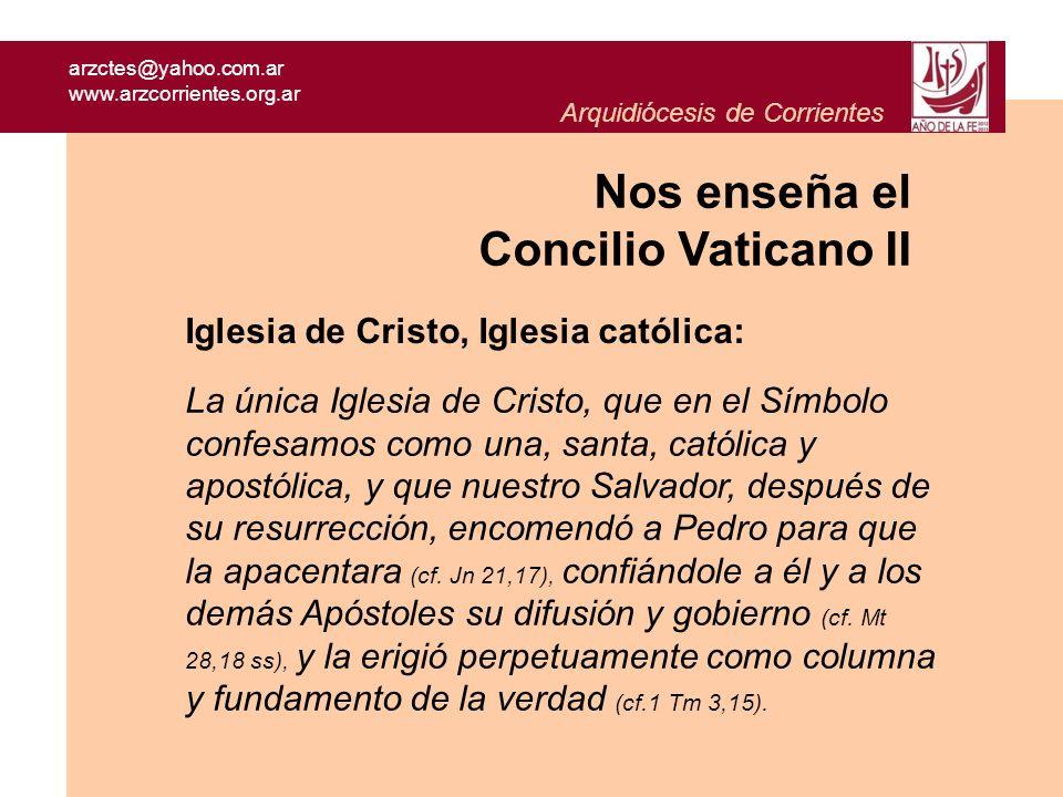 arzctes@yahoo.com.ar www.arzcorrientes.org.ar Arquidiócesis de Corrientes Iglesia de Cristo, Iglesia católica: La única Iglesia de Cristo, que en el S