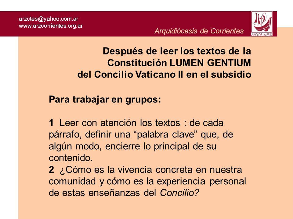 arzctes@yahoo.com.ar www.arzcorrientes.org.ar Arquidiócesis de Corrientes Para trabajar en grupos: 3 ¿En qué aspectos deberíamos avanzar aún más para vivir estas indicaciones del Concilio Vaticano II.