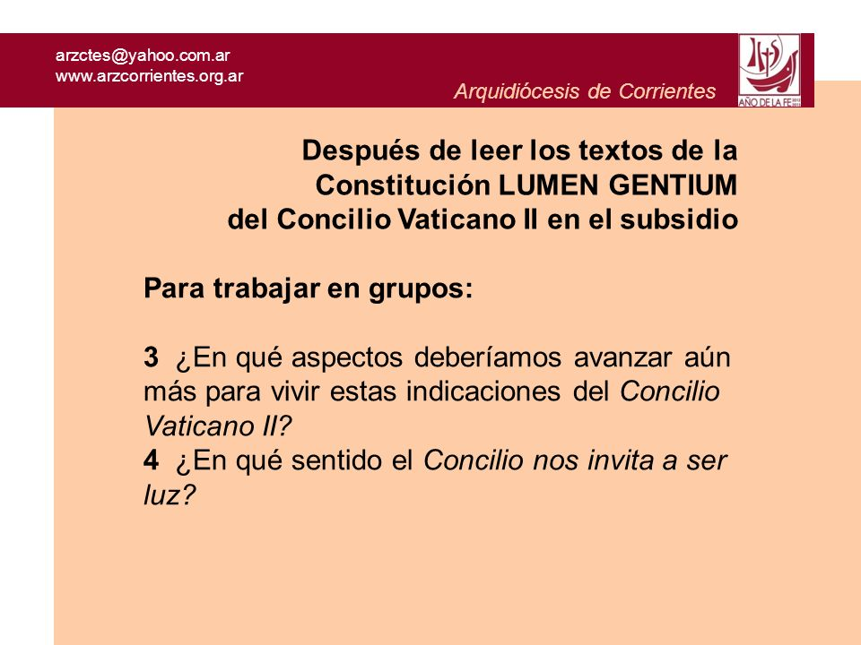 arzctes@yahoo.com.ar www.arzcorrientes.org.ar Arquidiócesis de Corrientes Para trabajar en grupos: 3 ¿En qué aspectos deberíamos avanzar aún más para