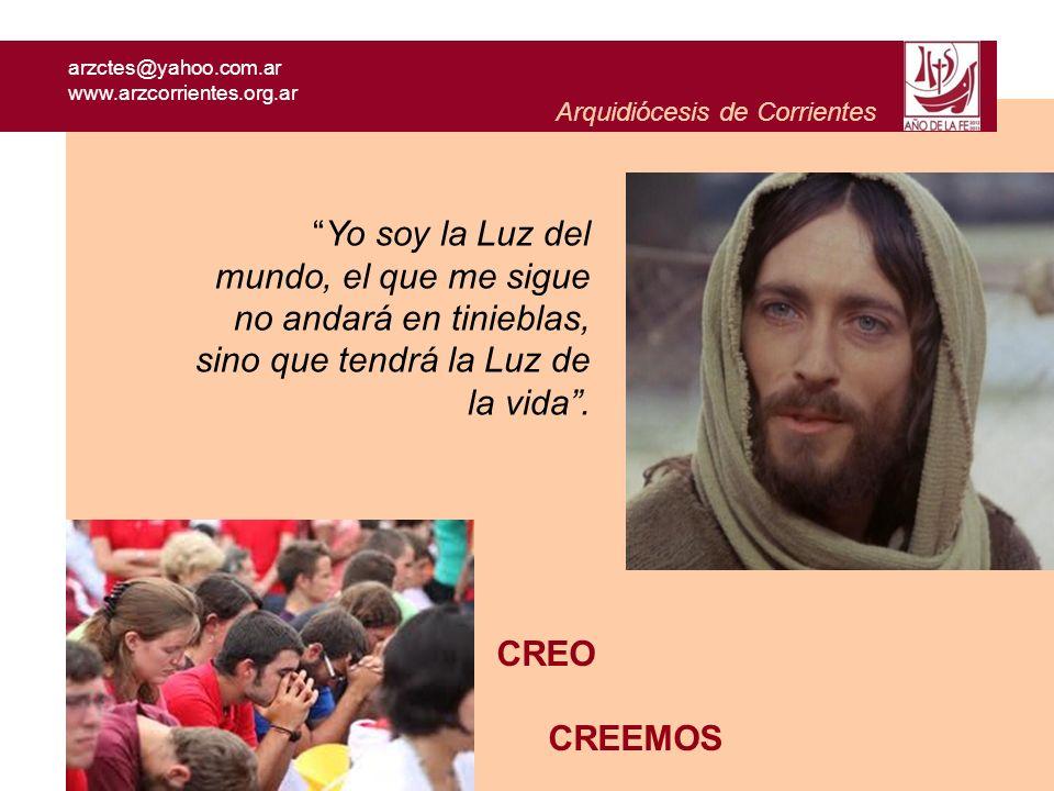 arzctes@yahoo.com.ar www.arzcorrientes.org.ar Arquidiócesis de Corrientes Yo soy la Luz del mundo, el que me sigue no andará en tinieblas, sino que te