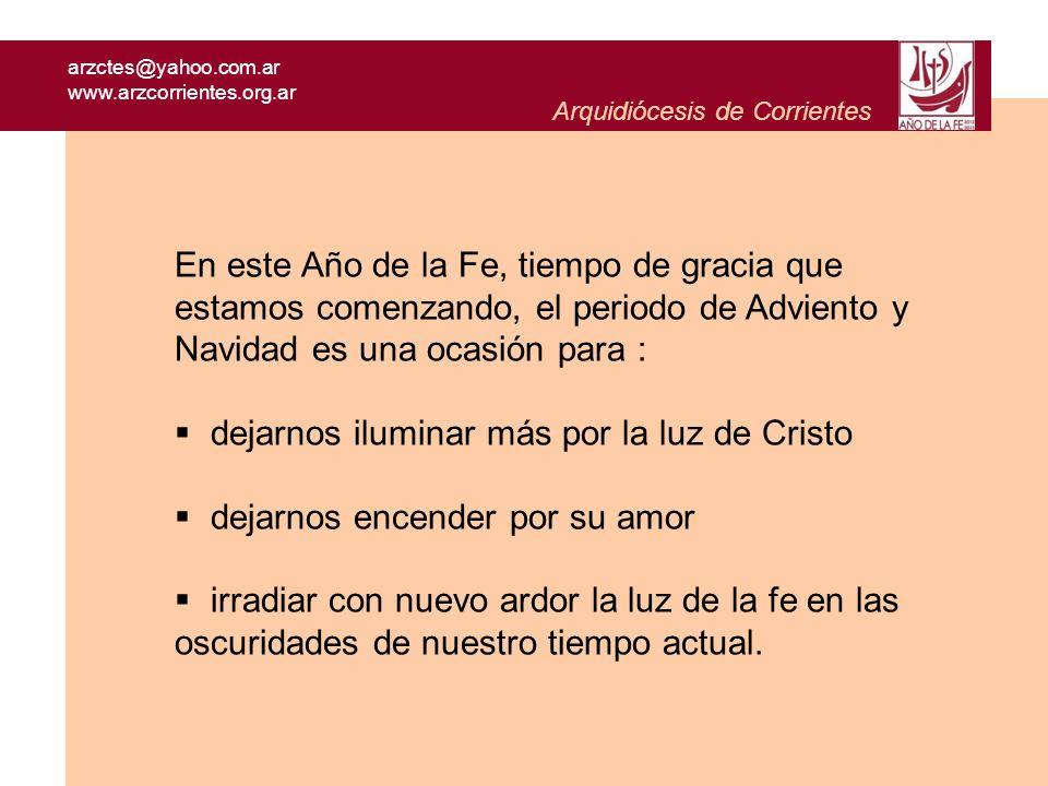 arzctes@yahoo.com.ar www.arzcorrientes.org.ar Arquidiócesis de Corrientes En este Año de la Fe, tiempo de gracia que estamos comenzando, el periodo de
