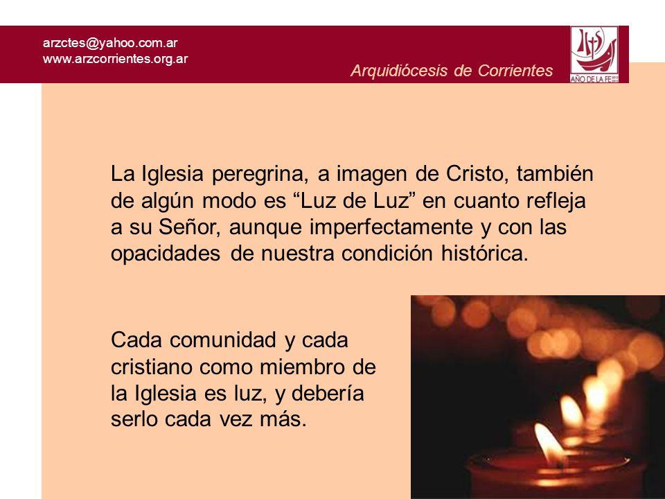 arzctes@yahoo.com.ar www.arzcorrientes.org.ar Arquidiócesis de Corrientes La Iglesia peregrina, a imagen de Cristo, también de algún modo es Luz de Lu
