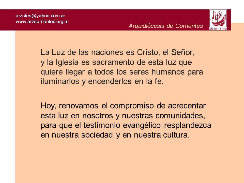 arzctes@yahoo.com.ar www.arzcorrientes.org.ar Arquidiócesis de Corrientes Hoy, renovamos el compromiso de acrecentar esta luz en nosotros y nuestras c