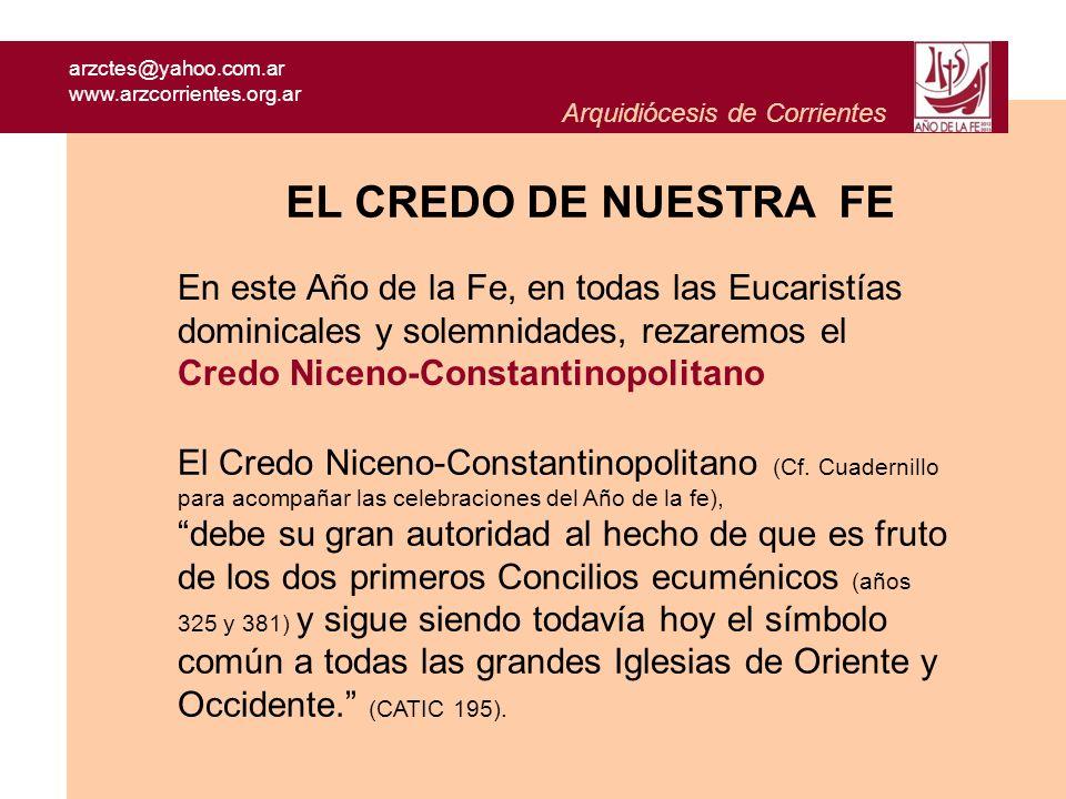arzctes@yahoo.com.ar www.arzcorrientes.org.ar Arquidiócesis de Corrientes El Credo Niceno-Constantinopolitano (Cf. Cuadernillo para acompañar las cele