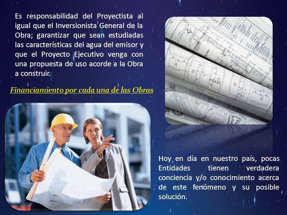 Es responsabilidad del Proyectista al igual que el Inversionista General de la Obra; garantizar que sean estudiadas las características del agua del e