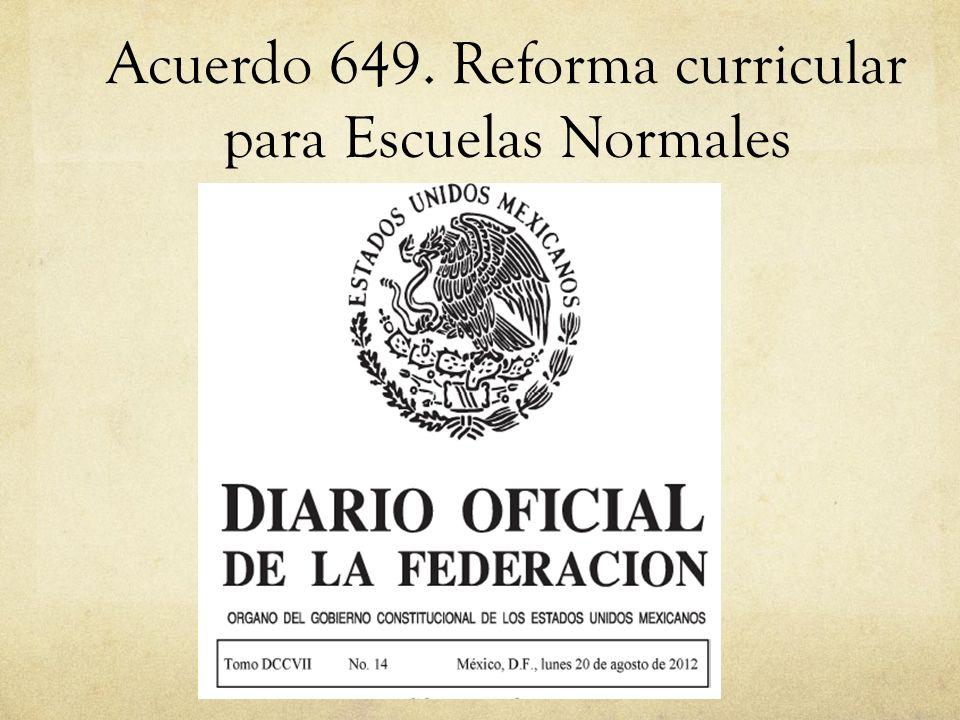 Acuerdo 649. Reforma curricular para Escuelas Normales