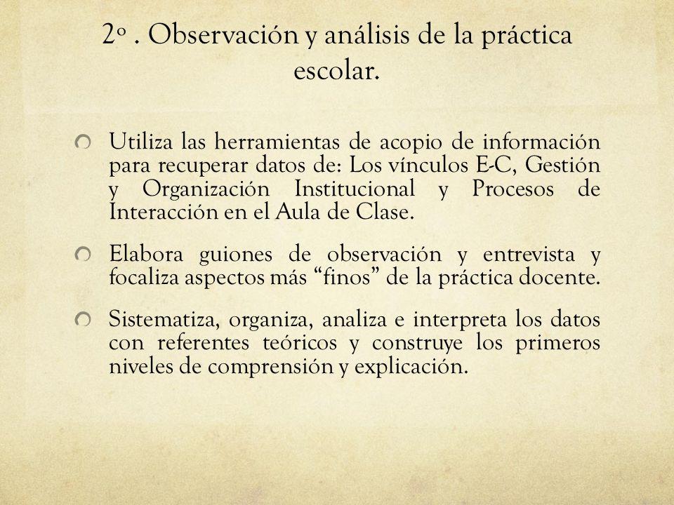2º. Observación y análisis de la práctica escolar. Utiliza las herramientas de acopio de información para recuperar datos de: Los vínculos E-C, Gestió