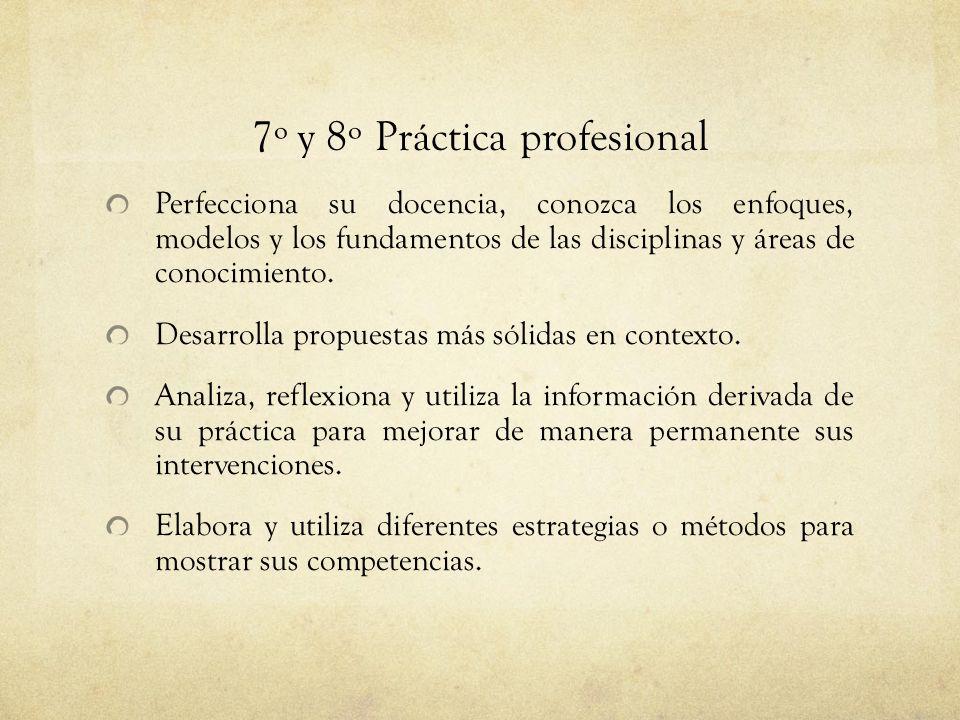 7º y 8º Práctica profesional Perfecciona su docencia, conozca los enfoques, modelos y los fundamentos de las disciplinas y áreas de conocimiento. Desa