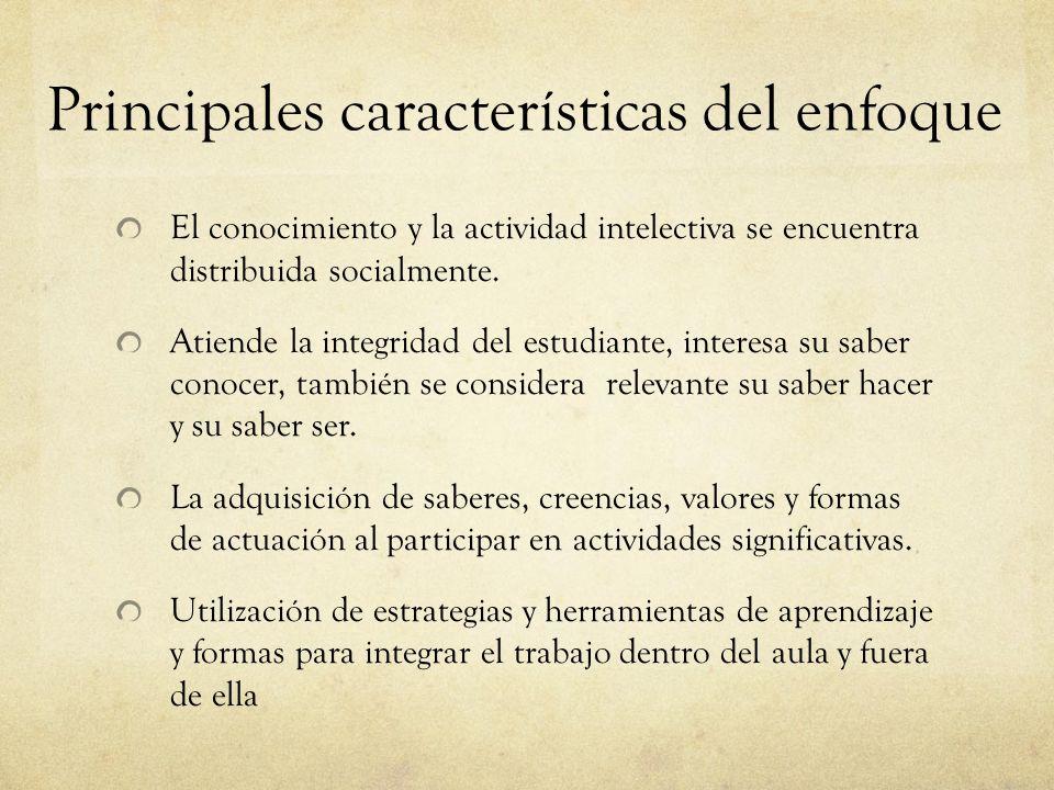 Principales características del enfoque El conocimiento y la actividad intelectiva se encuentra distribuida socialmente.