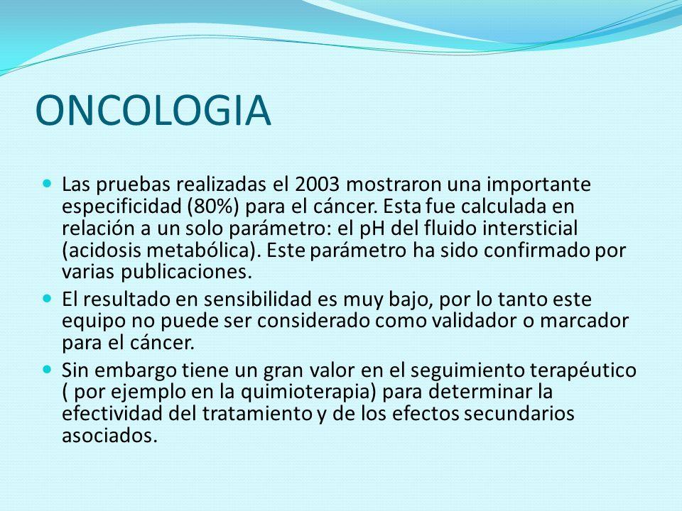 ONCOLOGIA Las pruebas realizadas el 2003 mostraron una importante especificidad (80%) para el cáncer. Esta fue calculada en relación a un solo parámet