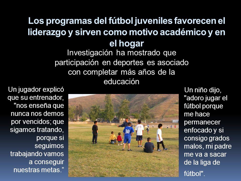 Los programas del fútbol juveniles favorecen el liderazgo y sirven como motivo académico y en el hogar Un niño dijo,