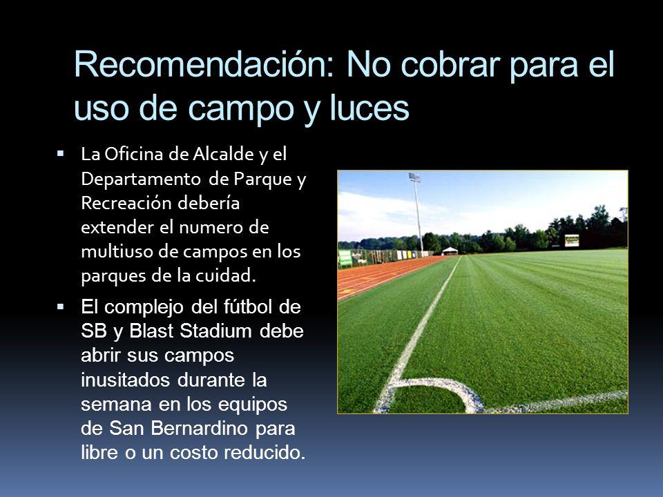 Recomendación: No cobrar para el uso de campo y luces La Oficina de Alcalde y el Departamento de Parque y Recreación debería extender el numero de mul