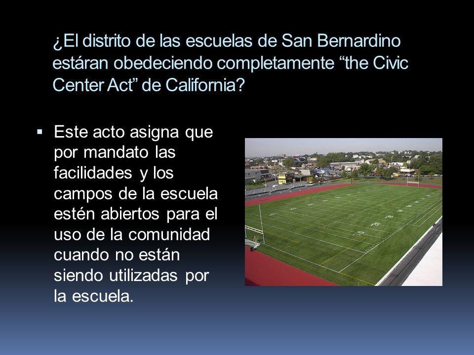 ¿El distrito de las escuelas de San Bernardino estáran obedeciendo completamente the Civic Center Act de California? Este acto asigna que por mandato