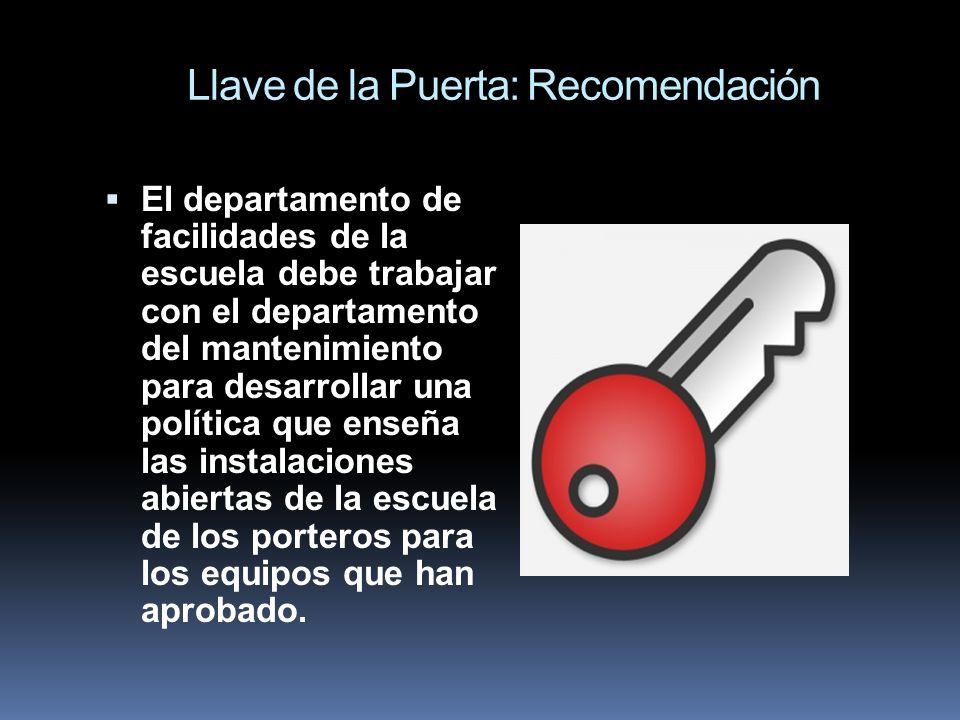 Llave de la Puerta: Recomendación El departamento de facilidades de la escuela debe trabajar con el departamento del mantenimiento para desarrollar un