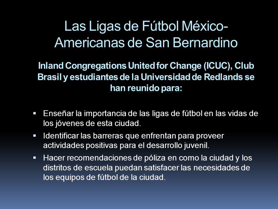 Las Ligas de Fútbol México- Americanas de San Bernardino Inland Congregations United for Change (ICUC), Club Brasil y estudiantes de la Universidad de