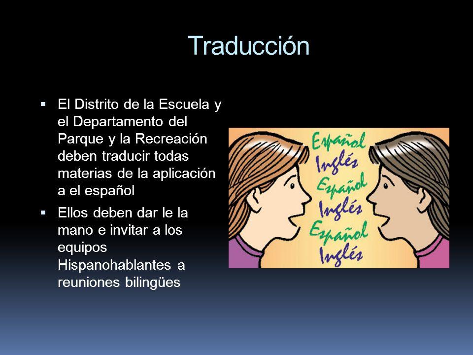 Traducción El Distrito de la Escuela y el Departamento del Parque y la Recreación deben traducir todas materias de la aplicación a el español Ellos de