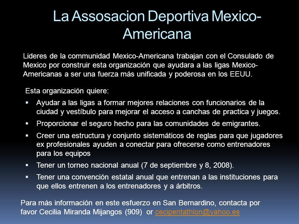 La Assosacion Deportiva Mexico- Americana Esta organización quiere: Ayudar a las ligas a formar mejores relaciones con funcionarios de la ciudad y ves