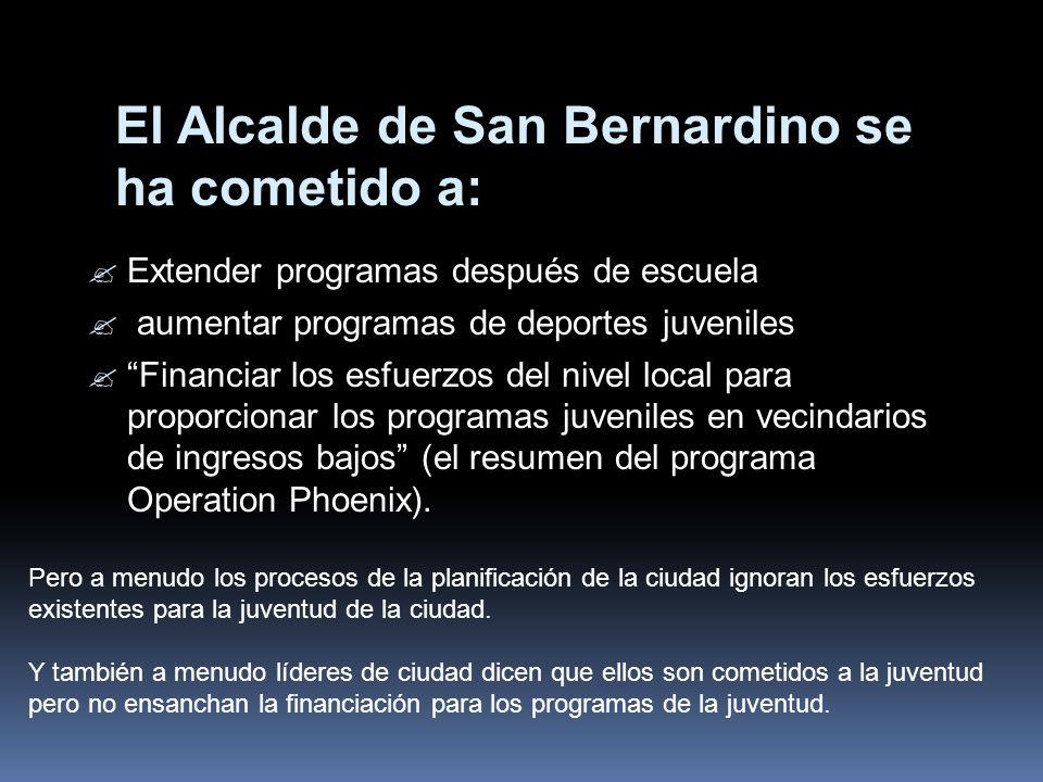 El Alcalde de San Bernardino se ha cometido a: Extender programas después de escuela aumentar programas de deportes juveniles Financiar los esfuerzos