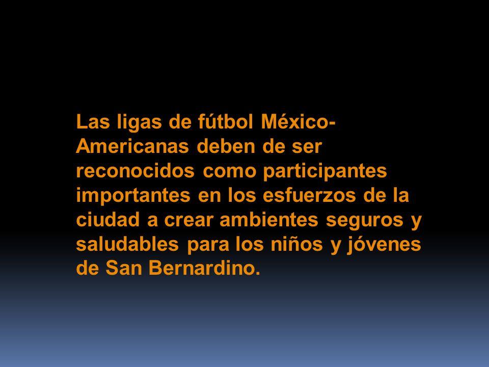 Las ligas de fútbol México- Americanas deben de ser reconocidos como participantes importantes en los esfuerzos de la ciudad a crear ambientes seguros