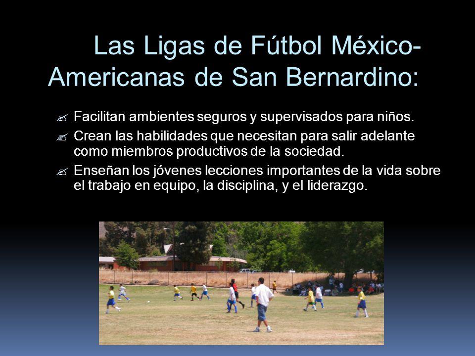 Las Ligas de Fútbol México- Americanas de San Bernardino: Facilitan ambientes seguros y supervisados para niños. Crean las habilidades que necesitan p