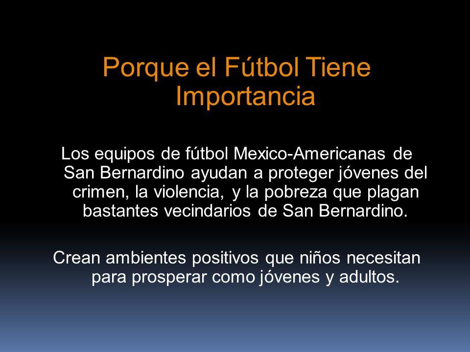 Porque el Fútbol Tiene Importancia Los equipos de fútbol Mexico-Americanas de San Bernardino ayudan a proteger jóvenes del crimen, la violencia, y la