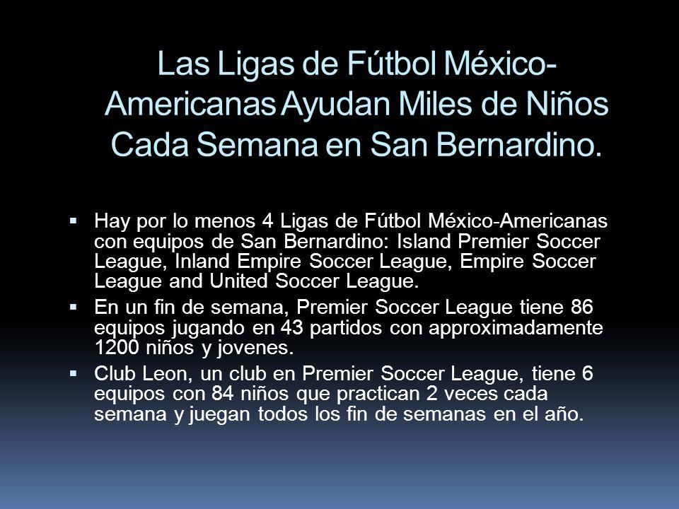 Las Ligas de Fútbol México- Americanas Ayudan Miles de Niños Cada Semana en San Bernardino. Hay por lo menos 4 Ligas de Fútbol México-Americanas con e
