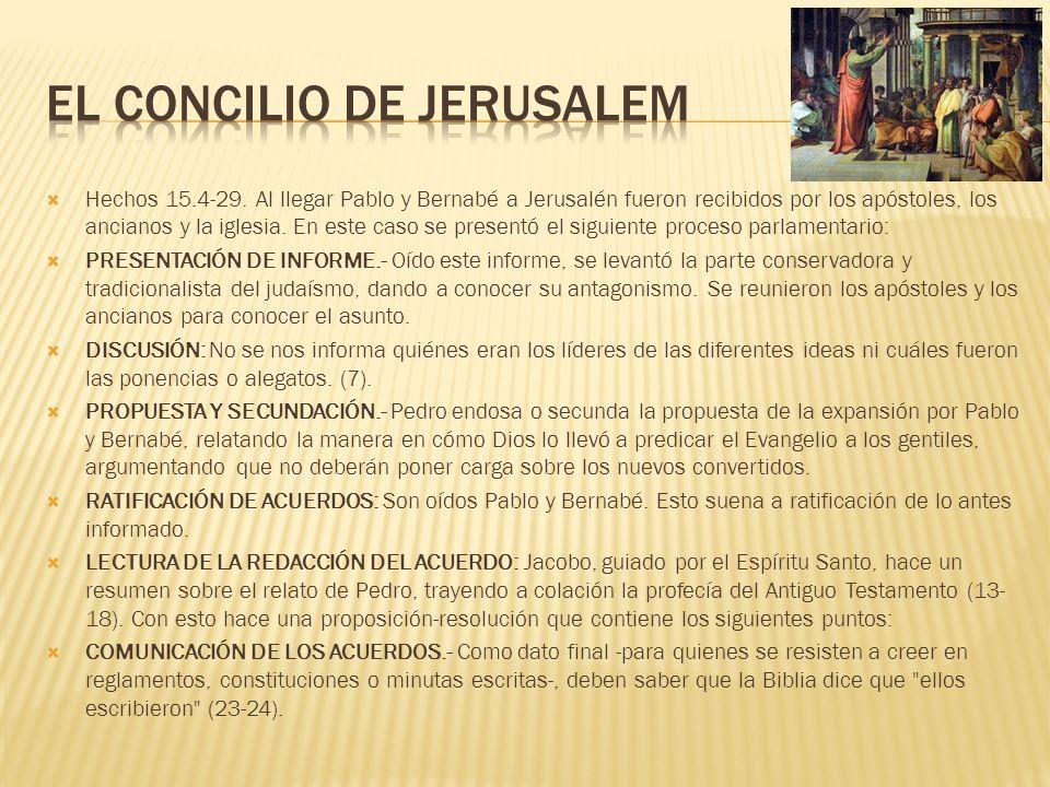 Hechos 15.4-29. Al llegar Pablo y Bernabé a Jerusalén fueron recibidos por los apóstoles, los ancianos y la iglesia. En este caso se presentó el sigui