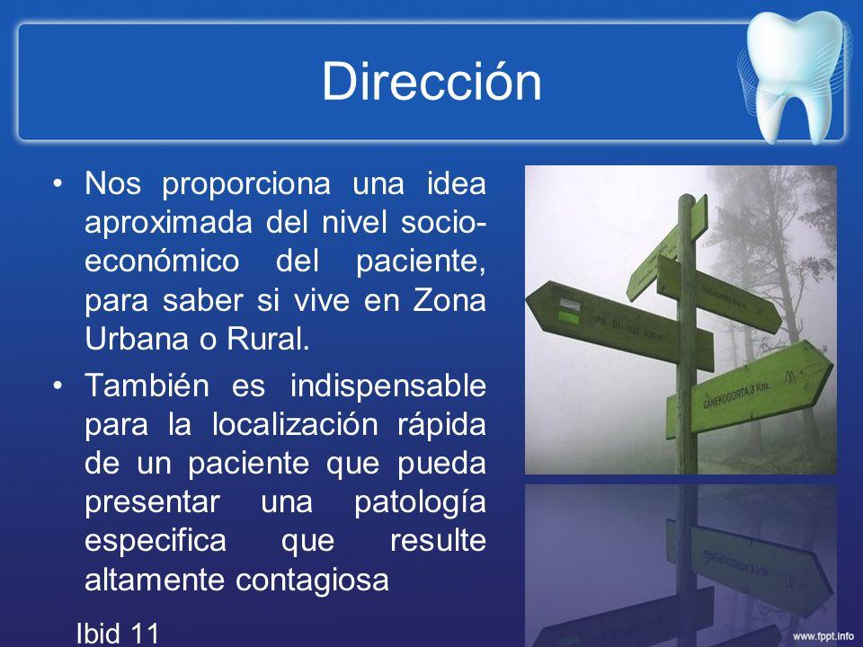 Dirección Nos proporciona una idea aproximada del nivel socio- económico del paciente, para saber si vive en Zona Urbana o Rural. También es indispens