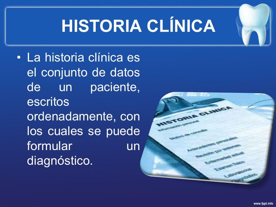 HISTORIA CLÍNICA La historia clínica es el conjunto de datos de un paciente, escritos ordenadamente, con los cuales se puede formular un diagnóstico.