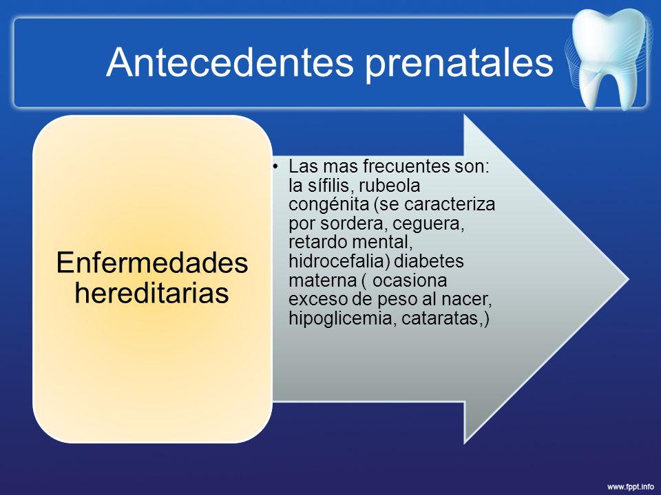 Antecedentes prenatales Las mas frecuentes son: la sífilis, rubeola congénita (se caracteriza por sordera, ceguera, retardo mental, hidrocefalia) diab
