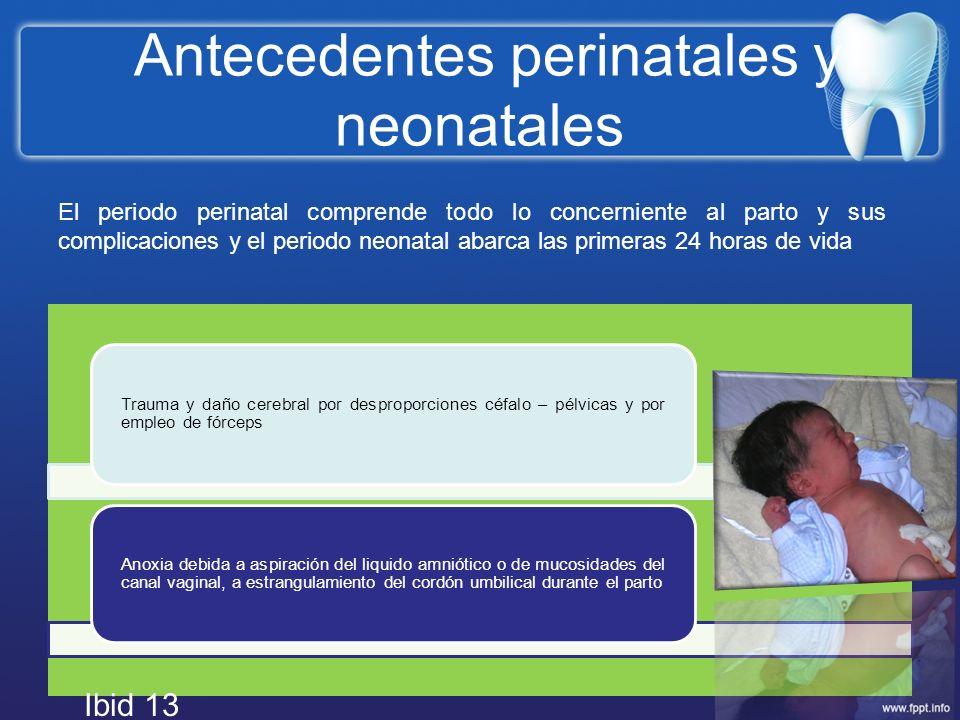 Antecedentes perinatales y neonatales Trauma y daño cerebral por desproporciones céfalo – pélvicas y por empleo de fórceps Anoxia debida a aspiración