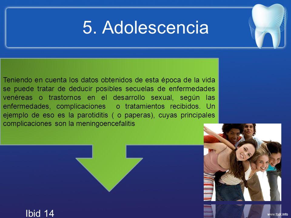 5. Adolescencia Teniendo en cuenta los datos obtenidos de esta época de la vida se puede tratar de deducir posibles secuelas de enfermedades venéreas