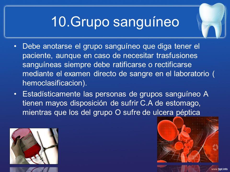 10.Grupo sanguíneo Debe anotarse el grupo sanguíneo que diga tener el paciente, aunque en caso de necesitar trasfusiones sanguíneas siempre debe ratif