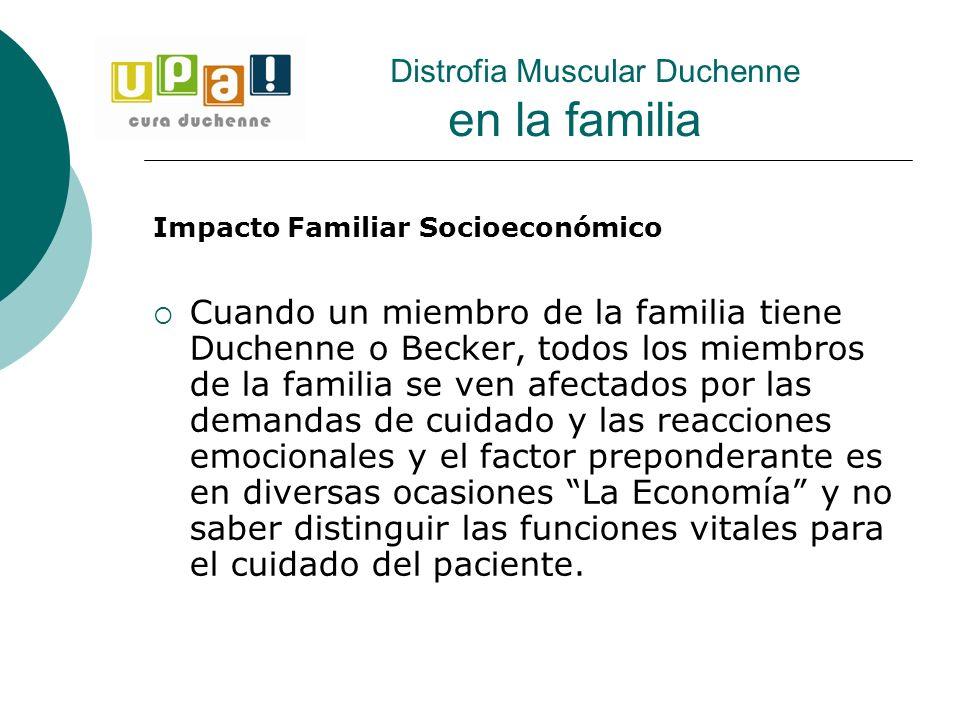 Impacto Familiar Socioeconómico Cuando un miembro de la familia tiene Duchenne o Becker, todos los miembros de la familia se ven afectados por las dem