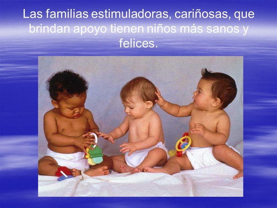 Las familias estimuladoras, cariñosas, que brindan apoyo tienen niños más sanos y felices.