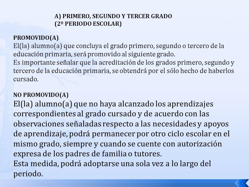 A) PRIMERO, SEGUNDO Y TERCER GRADO (2º PERIODO ESCOLAR) PROMOVIDO(A) El(la) alumno(a) que concluya el grado primero, segundo o tercero de la educación
