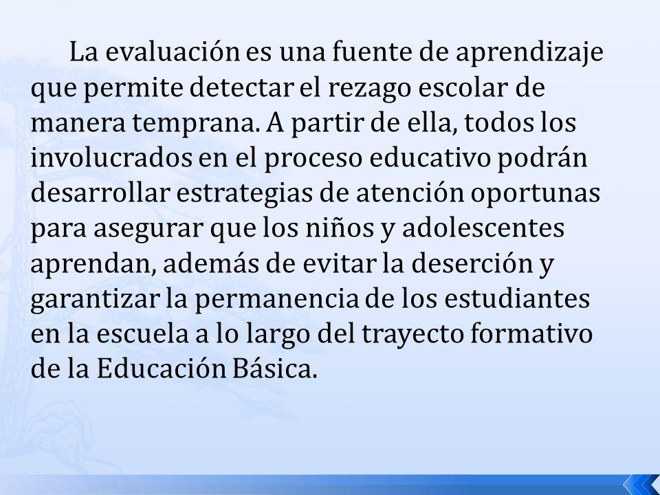 La evaluación es una fuente de aprendizaje que permite detectar el rezago escolar de manera temprana. A partir de ella, todos los involucrados en el p