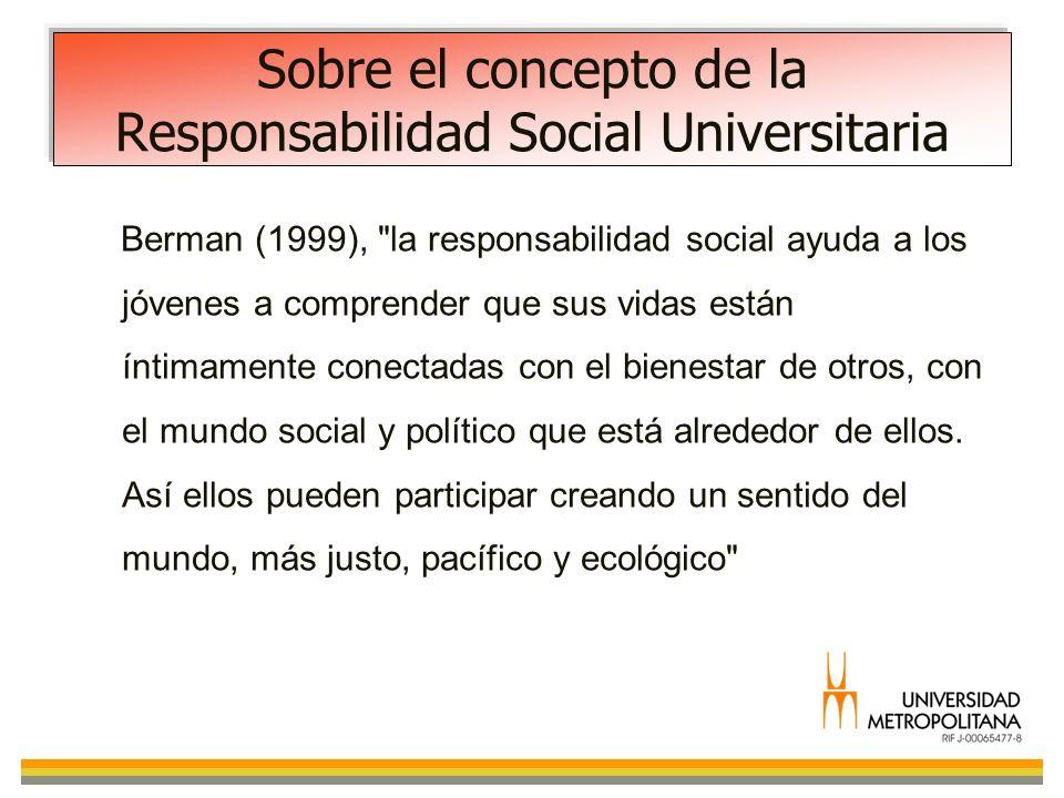 Sobre el concepto de la Responsabilidad Social Universitaria Berman (1999),