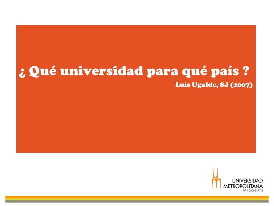 ¿ Qué universidad para qué país ? Luis Ugalde, SJ (2007)