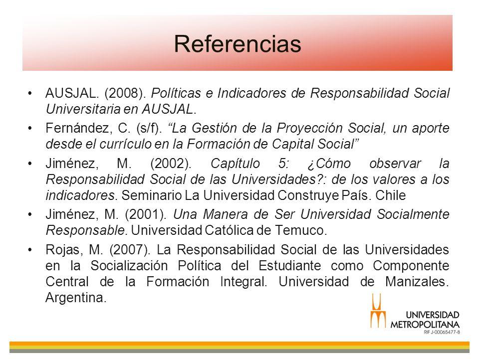 AUSJAL. (2008). Políticas e Indicadores de Responsabilidad Social Universitaria en AUSJAL. Fernández, C. (s/f). La Gestión de la Proyección Social, un