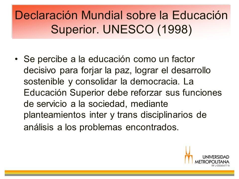 Declaración Mundial sobre la Educación Superior. UNESCO (1998) Se percibe a la educación como un factor decisivo para forjar la paz, lograr el desarro