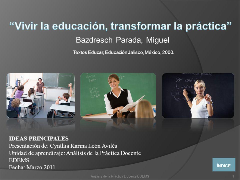 Bazdresch Parada, Miguel Textos Educar, Educación Jalisco, México, 2000. IDEAS PRINCIPALES Presentación de: Cynthia Karina León Avilés Unidad de apren